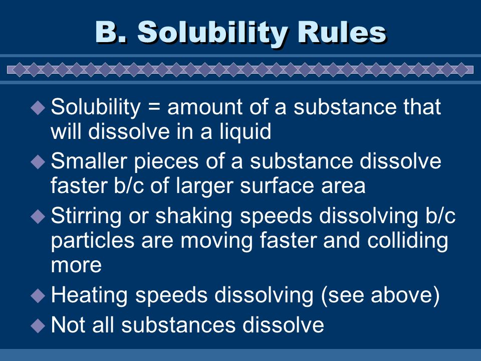 B. Solubility Rules Solubility = amount of a substance that will dissolve in a liquid.