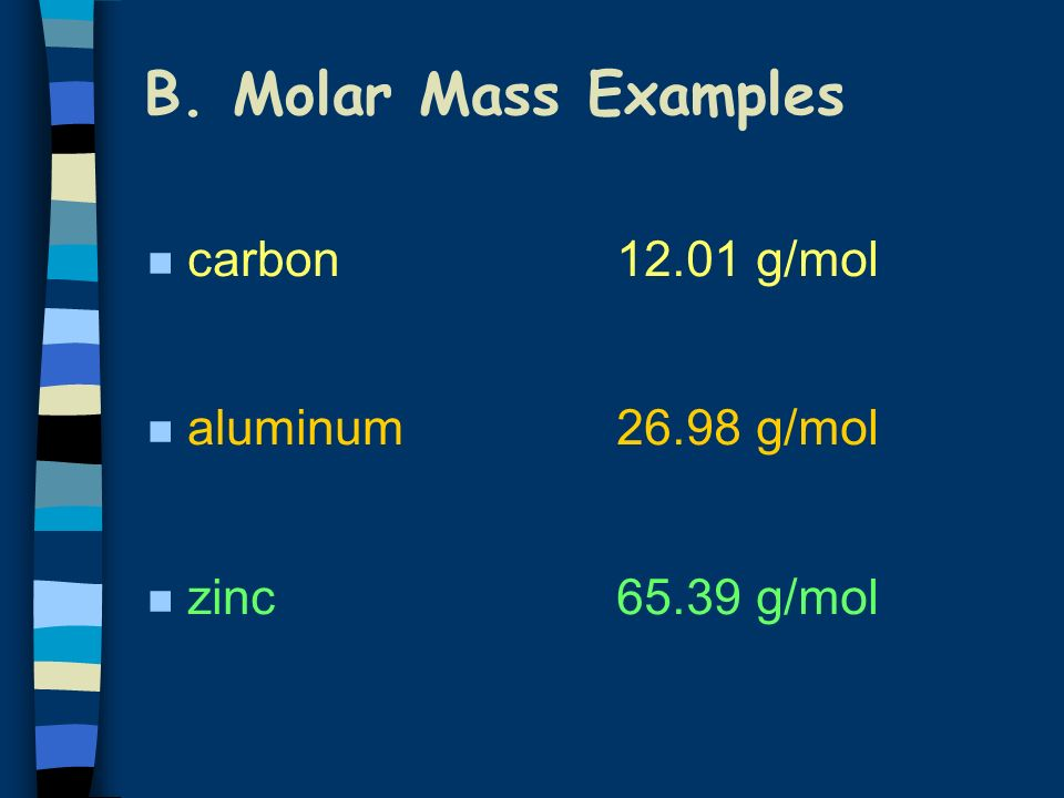 B. Molar Mass Examples carbon aluminum zinc 12.01 g/mol 26.98 g/mol