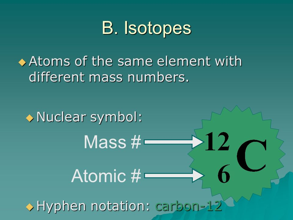 B. Isotopes Mass # Atomic #