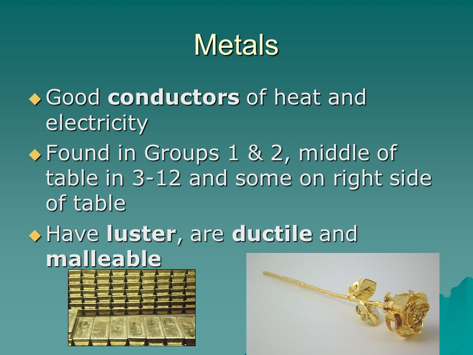 Metals Good conductors of heat and electricity