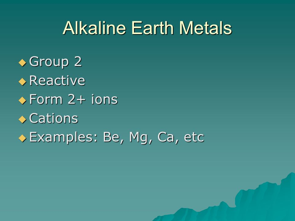 Alkaline Earth Metals Group 2 Reactive Form 2+ ions Cations