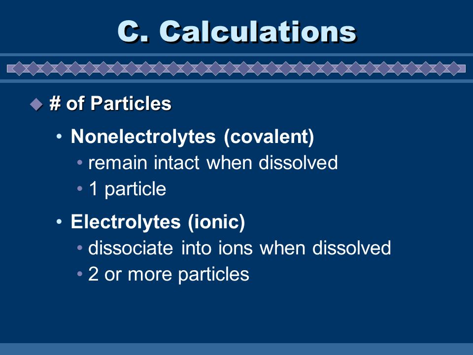 C. Calculations # of Particles Nonelectrolytes (covalent)
