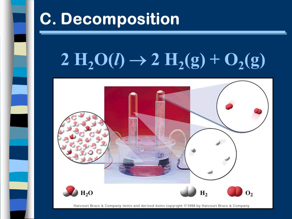 C. Decomposition 2 H2O(l)  2 H2(g) + O2(g)