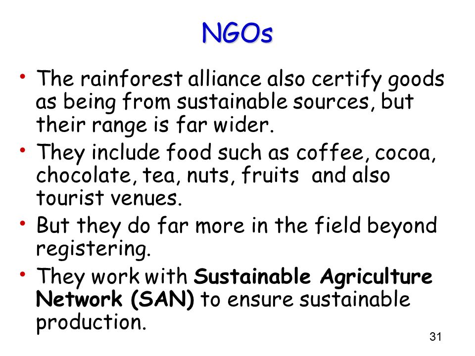 NGOs The rainforest alliance also certify goods as being from sustainable sources, but their range is far wider.
