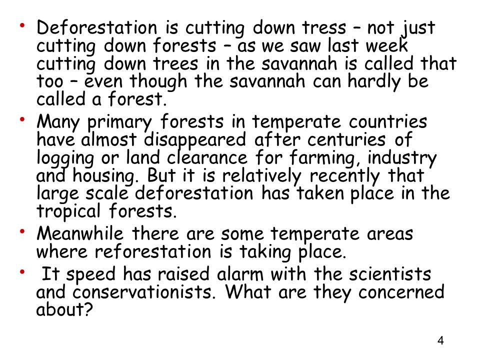 Deforestation is cutting down tress – not just cutting down forests – as we saw last week cutting down trees in the savannah is called that too – even though the savannah can hardly be called a forest.
