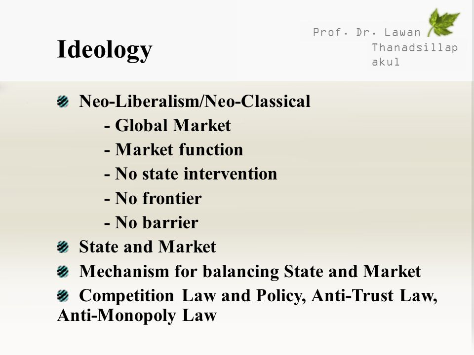 Ideology Neo-Liberalism/Neo-Classical - Global Market
