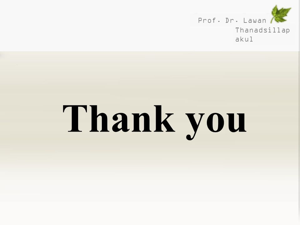 Prof. Dr. Lawan Thanadsillapakul Thank you