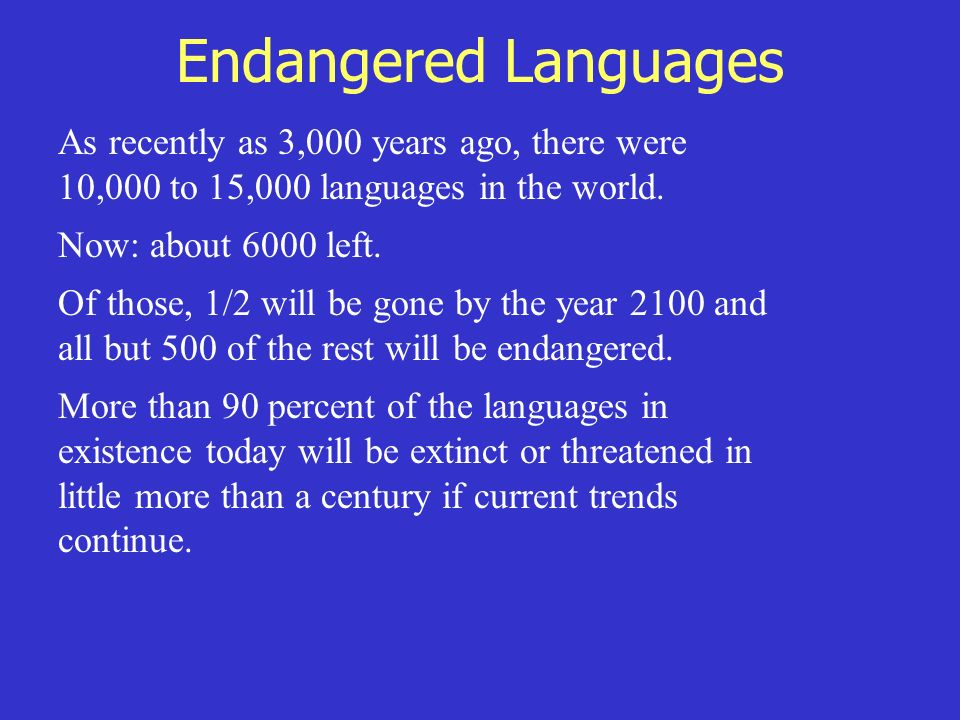 endangered languages The endangered language alliance (ela) is an independent non-profit based in new york city and the only organization in the world focused on the immense linguistic diversity of urban areas.