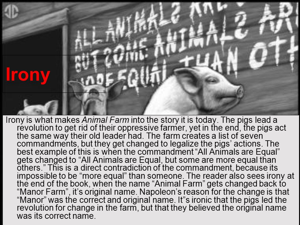 irony in george orwells animal farm George orwell's novel animal farm  attempts to investigate the use of personification in george orwell's novel, animal farm   metonymy, irony, meronymy .