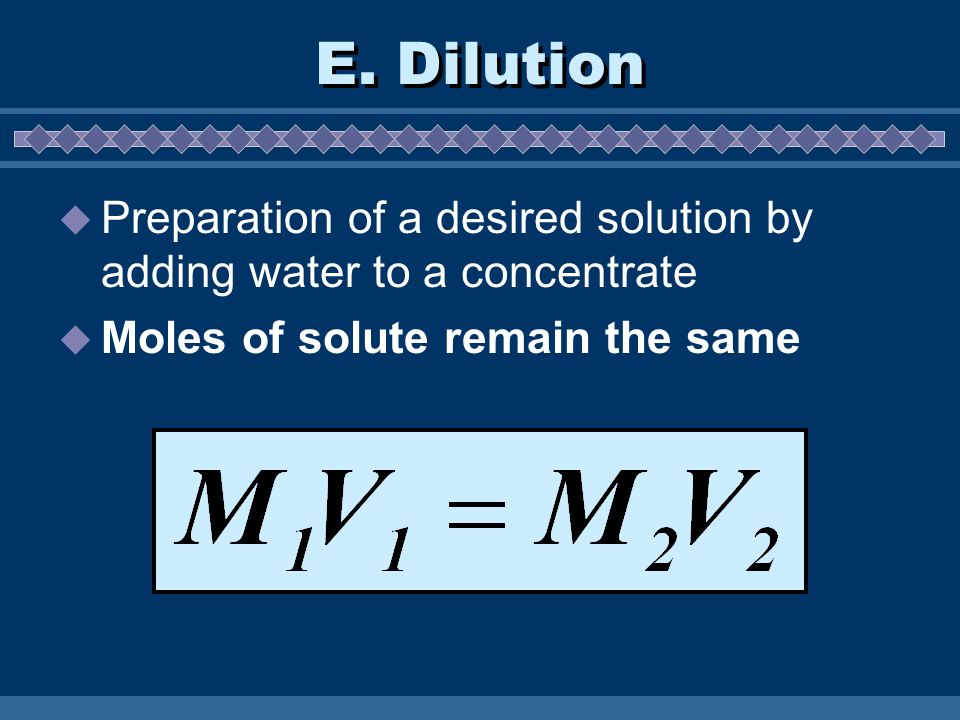 E. Dilution Preparation of a desired solution by adding water to a concentrate.
