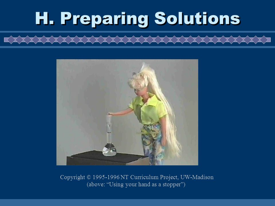 H. Preparing Solutions Copyright © 1995-1996 NT Curriculum Project, UW-Madison.