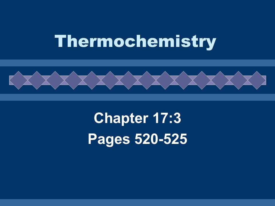 Thermochemistry Chapter 17:3 Pages 520-525
