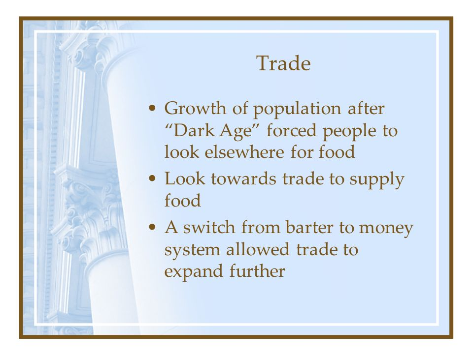 Trade Growth of population after Dark Age forced people to look elsewhere for food. Look towards trade to supply food.