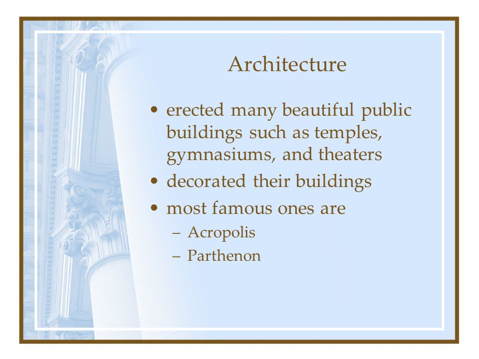 Architecture erected many beautiful public buildings such as temples, gymnasiums, and theaters. decorated their buildings.