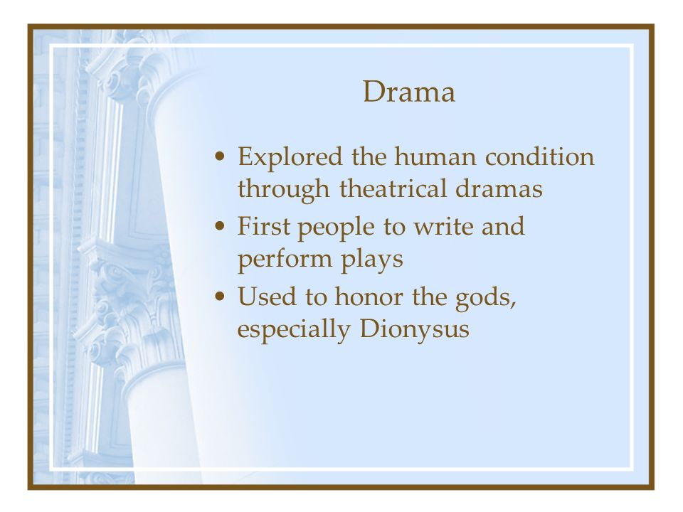 Drama Explored the human condition through theatrical dramas
