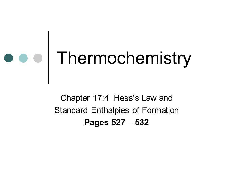 Thermochemistry Chapter 17:4 Hess's Law and