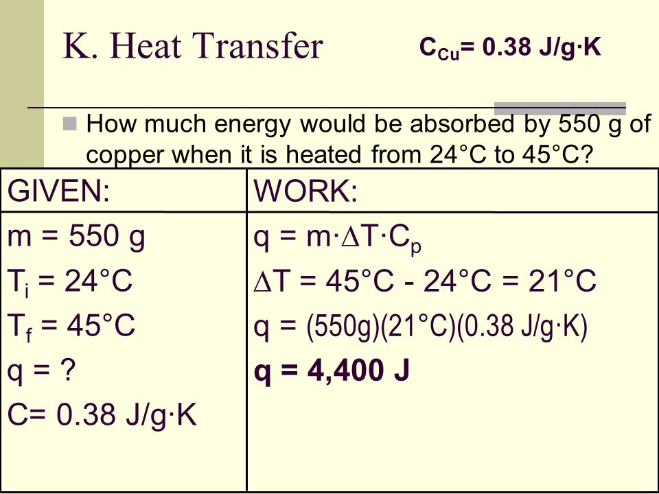 K. Heat Transfer GIVEN: WORK: m = 550 g q = m·T·Cp Ti = 24°C