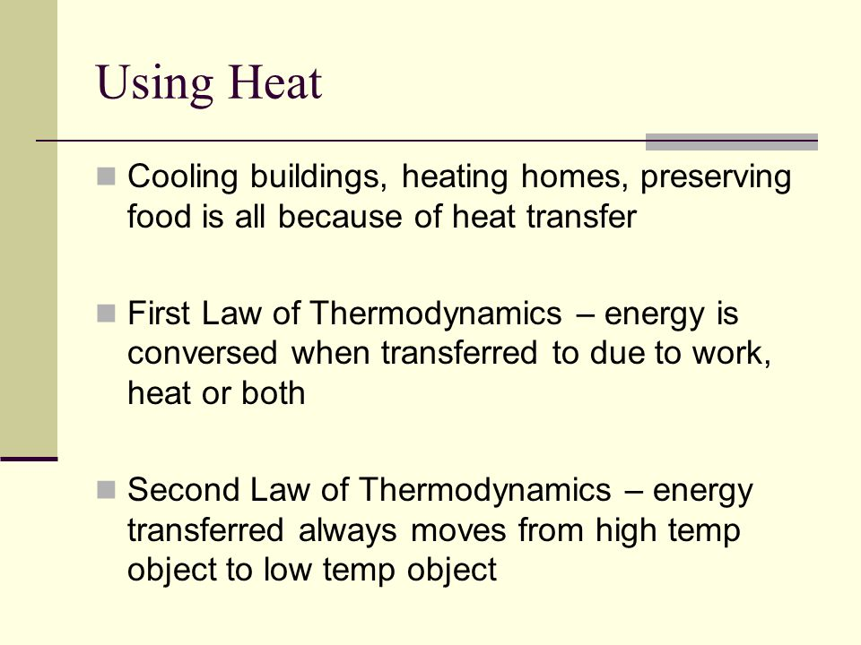Using Heat Cooling buildings, heating homes, preserving food is all because of heat transfer.