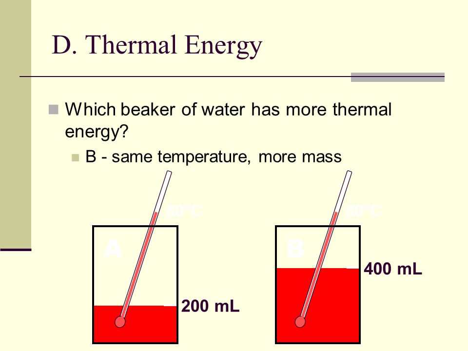 D. Thermal Energy A B Which beaker of water has more thermal energy
