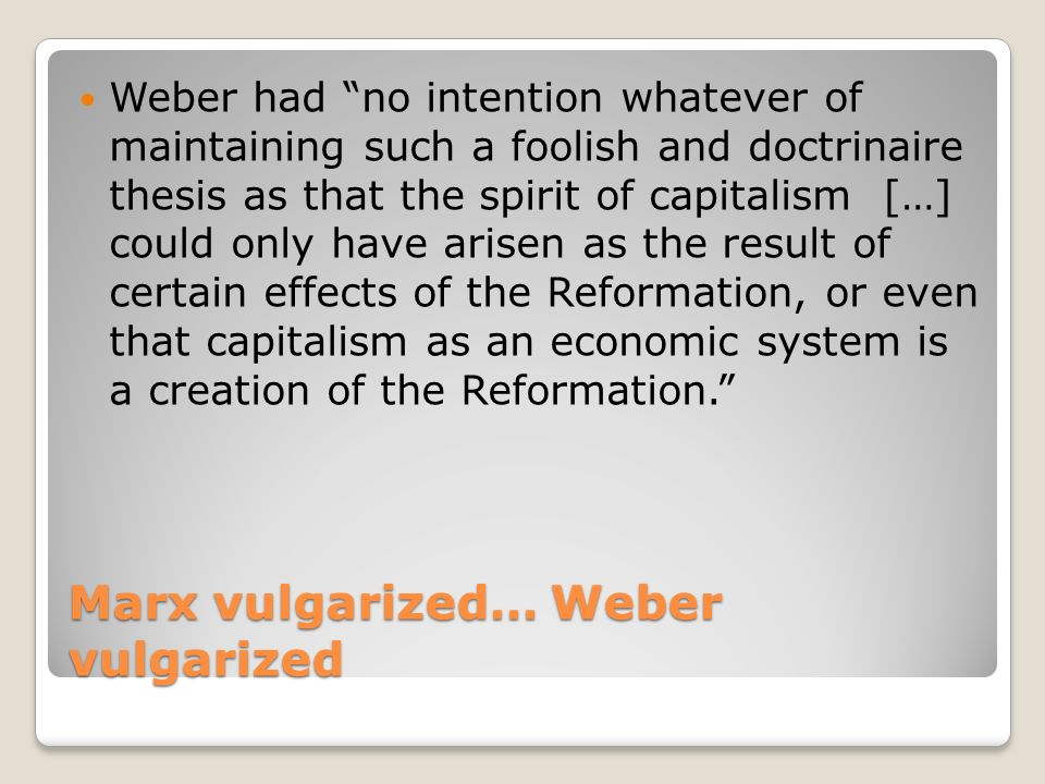 capitalism in marx and weber Max weber was a twentieth-century sociologist whose doctrines on capitalism and religion significantly contrasted with the established socialist ideals set forth by his predecessor, karl marx.