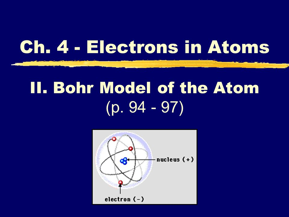 II. Bohr Model of the Atom (p. 94 - 97)