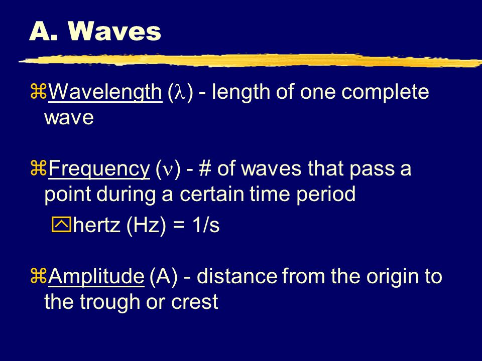 A. Waves Wavelength () - length of one complete wave