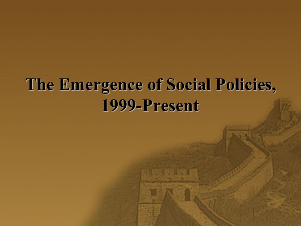 The Emergence of Social Policies, 1999-Present