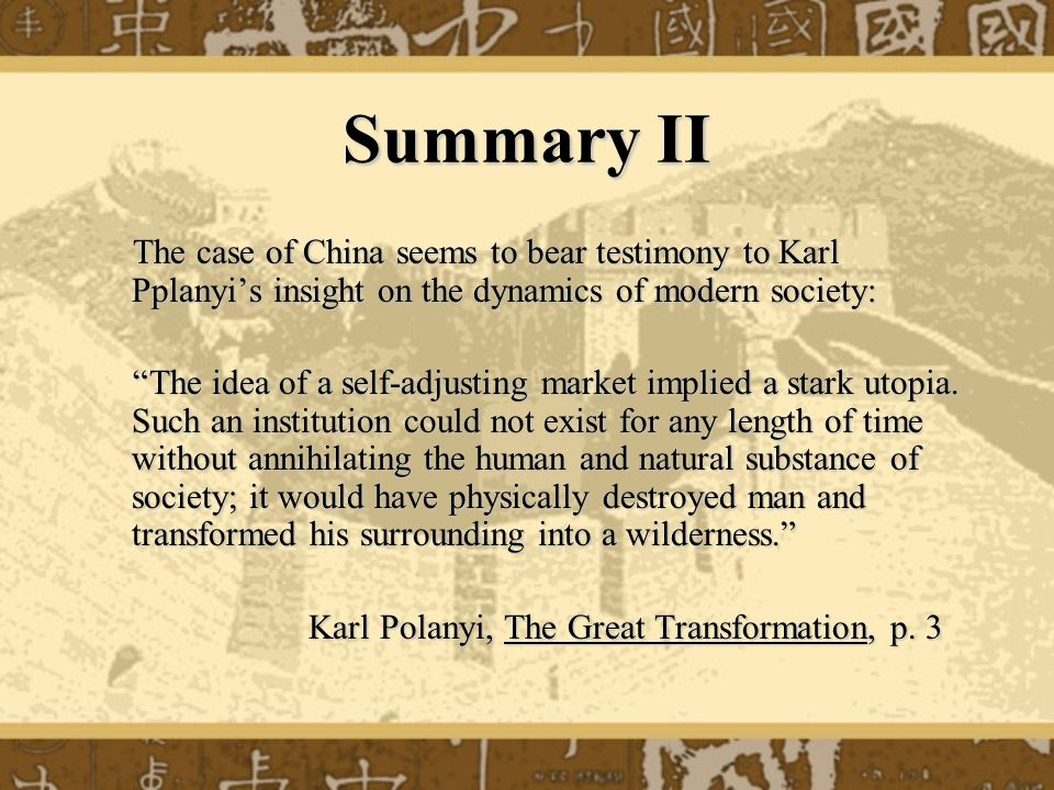 Summary II The case of China seems to bear testimony to Karl Pplanyi's insight on the dynamics of modern society: