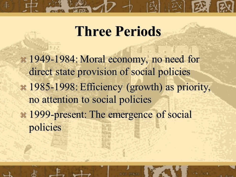 Three Periods 1949-1984: Moral economy, no need for direct state provision of social policies.