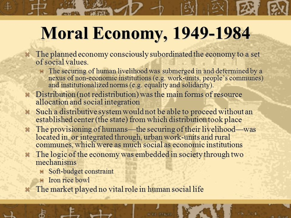 Moral Economy, 1949-1984 The planned economy consciously subordinated the economy to a set of social values.