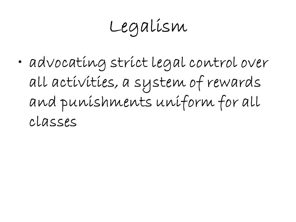 Legalism advocating strict legal control over all activities, a system of rewards and punishments uniform for all classes.