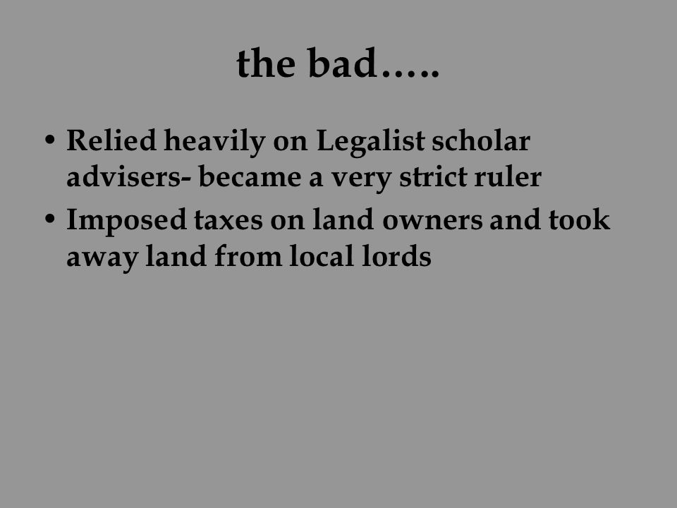 the bad….. Relied heavily on Legalist scholar advisers- became a very strict ruler.