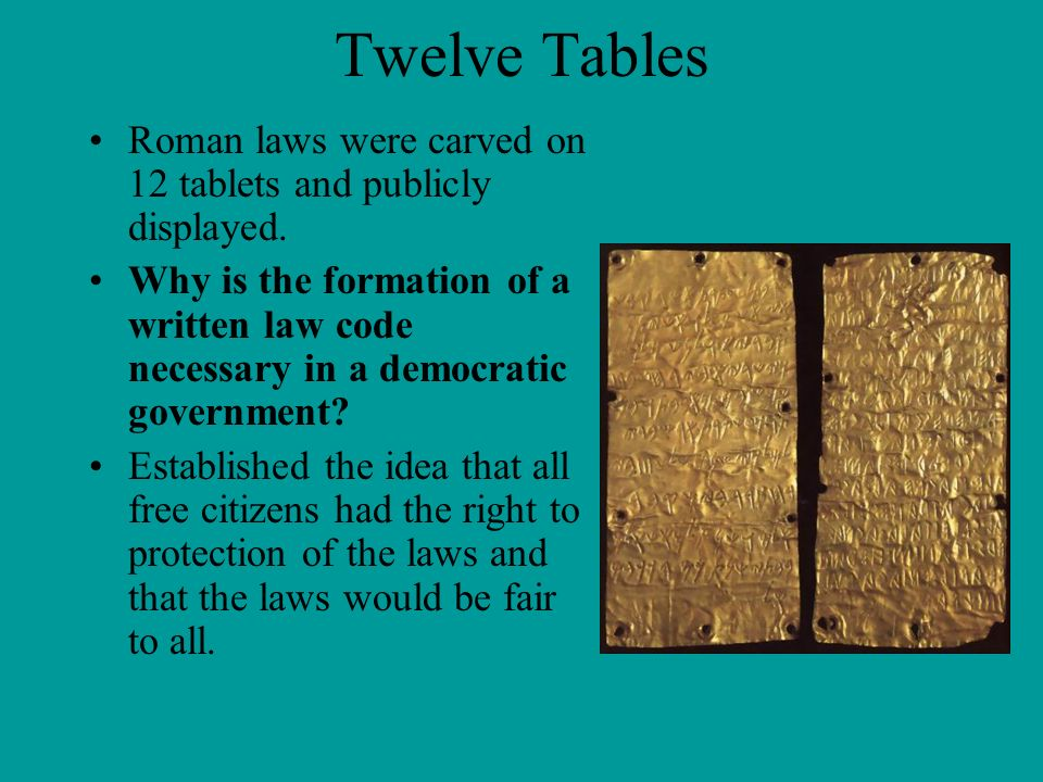 Twelve Tables Roman laws were carved on 12 tablets and publicly displayed.