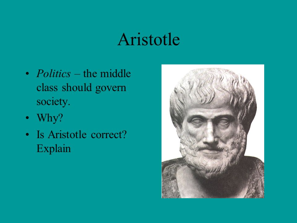 Aristotle Politics – the middle class should govern society. Why
