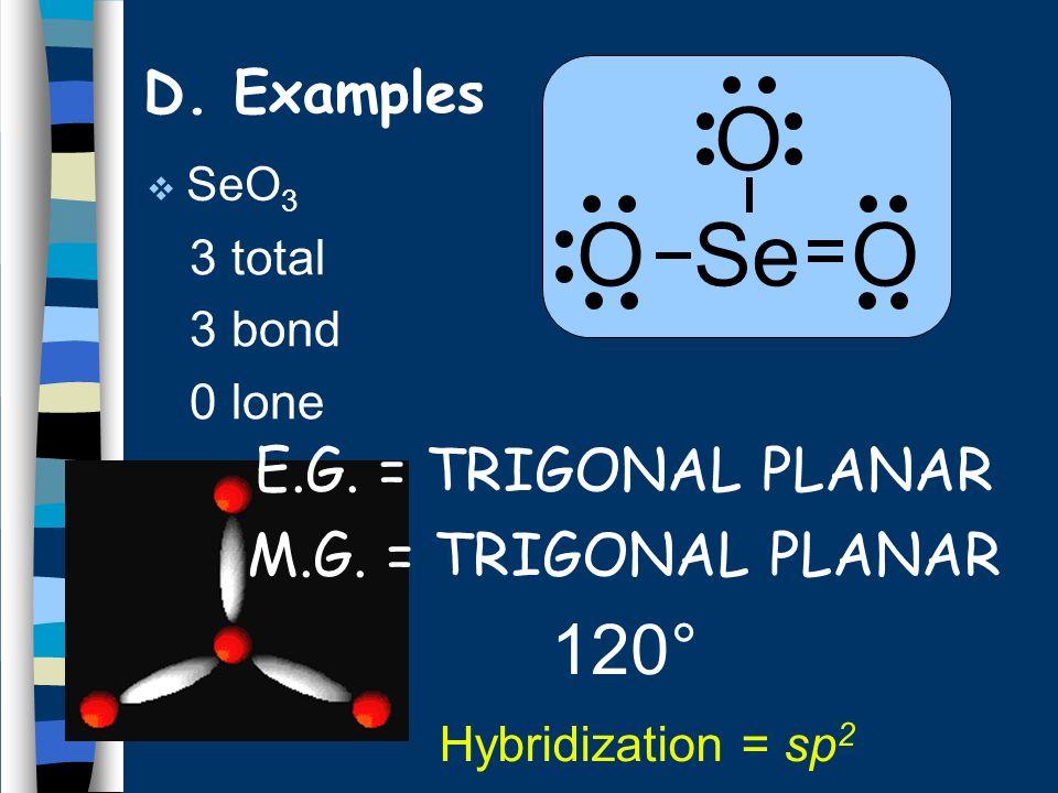 O O Se O 120° E.G. = TRIGONAL PLANAR M.G. = TRIGONAL PLANAR