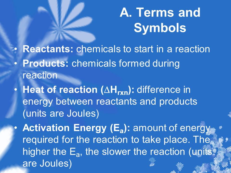 A. Terms and Symbols Reactants: chemicals to start in a reaction