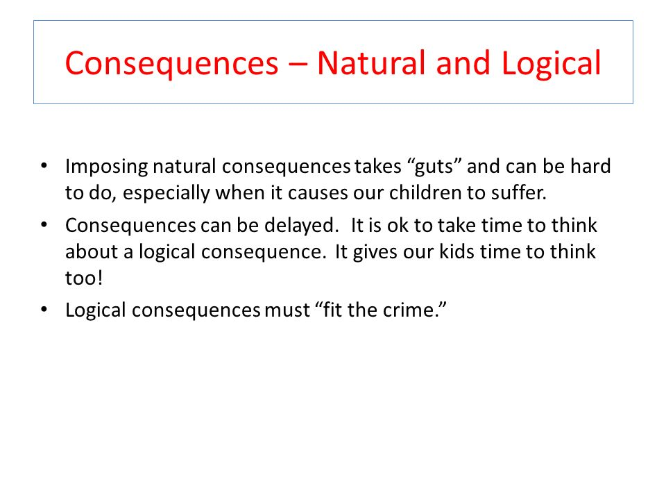 Consequences – Natural and Logical