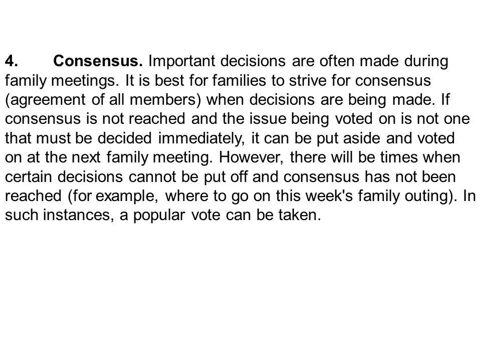 4. Consensus. Important decisions are often made during family meetings.