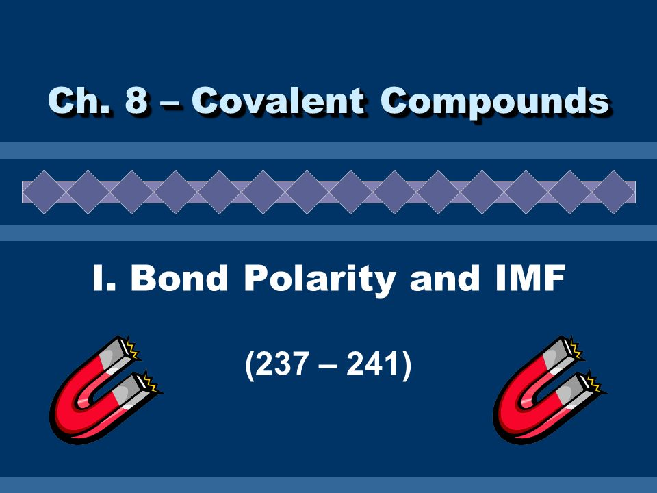 I. Bond Polarity and IMF (237 – 241)