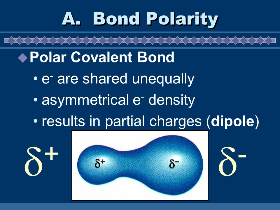 + - A. Bond Polarity Polar Covalent Bond e- are shared unequally