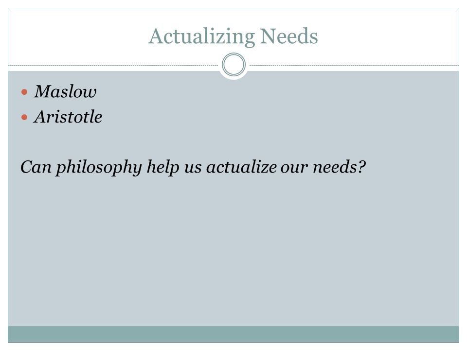 Actualizing Needs Maslow Aristotle