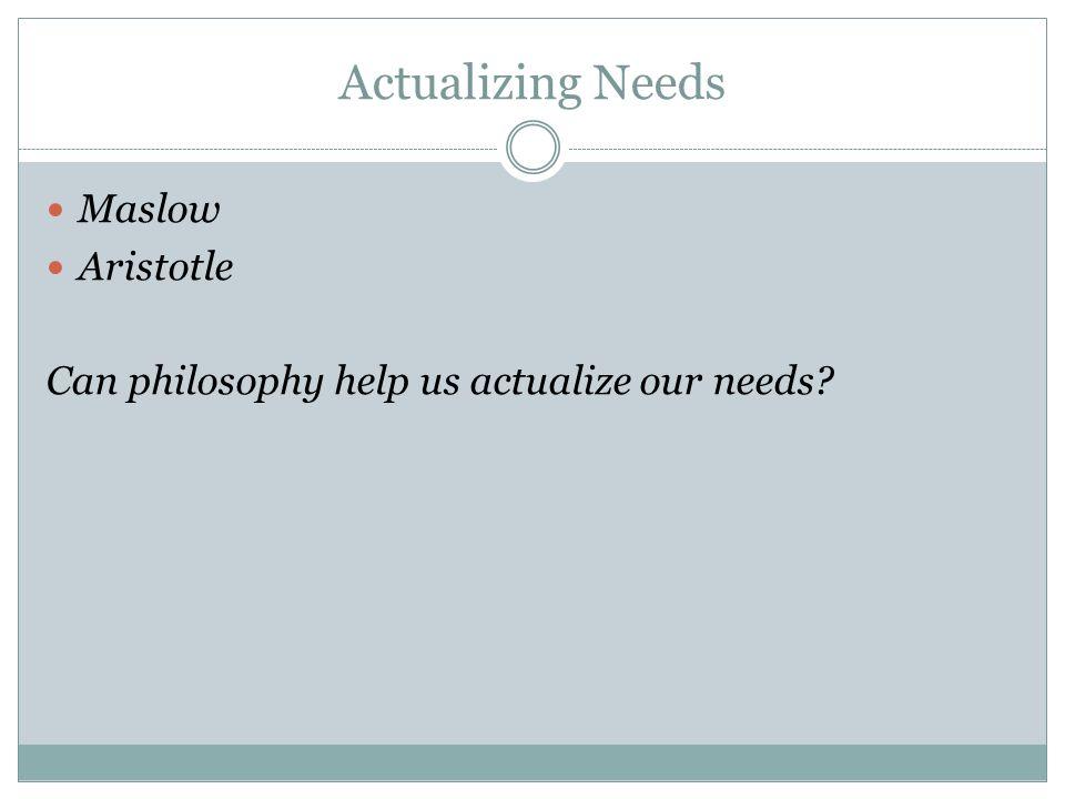 Actualizing Needs Maslow Aristotle