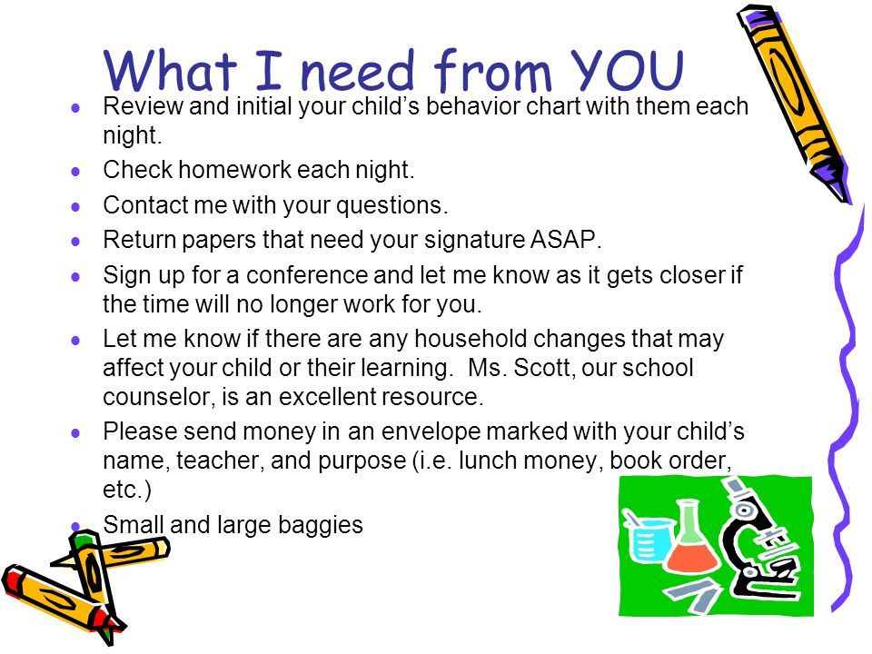 What I need from YOU Review and initial your child's behavior chart with them each night. Check homework each night.