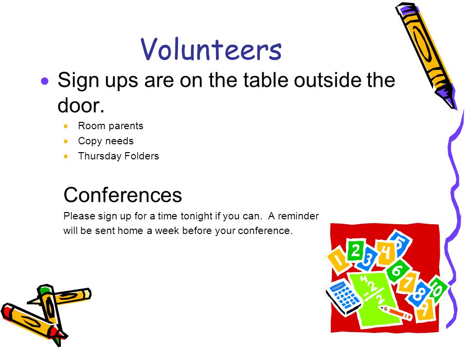 Volunteers Sign ups are on the table outside the door. Conferences
