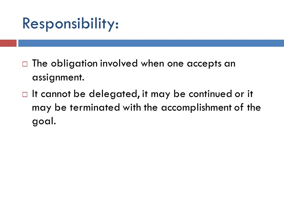 Responsibility: The obligation involved when one accepts an assignment.
