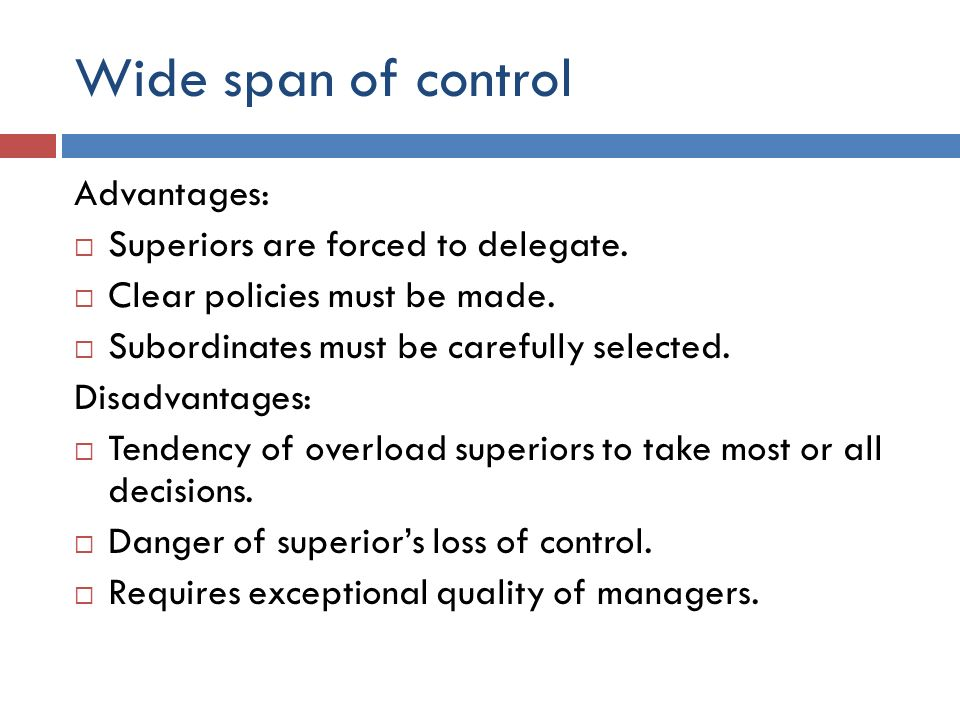 Wide span of control Advantages: Superiors are forced to delegate.
