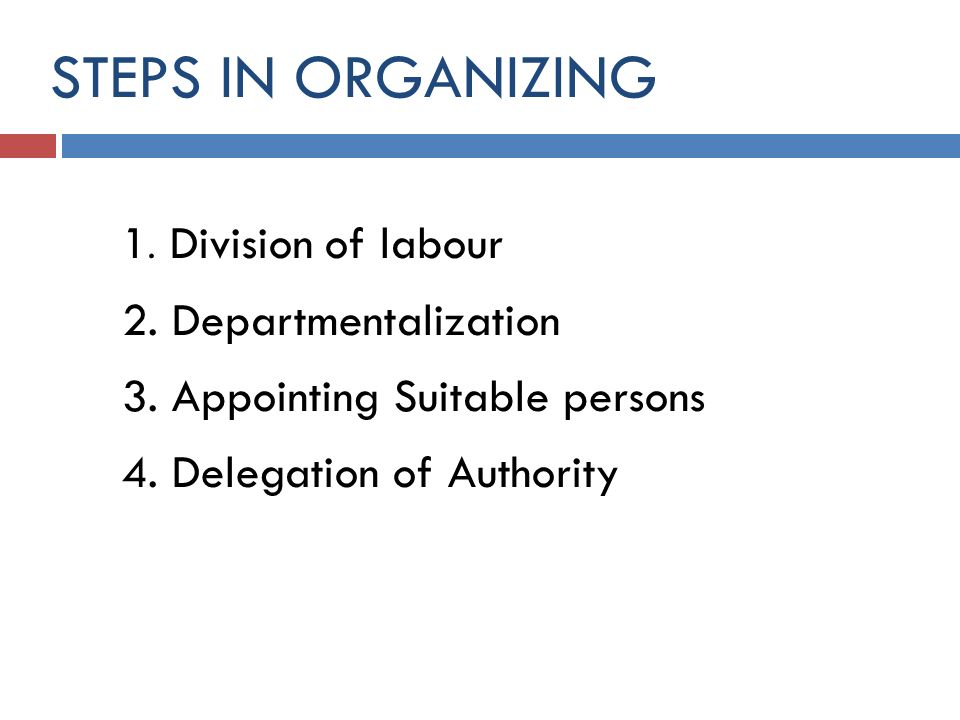 STEPS IN ORGANIZING 1. Division of labour 2. Departmentalization