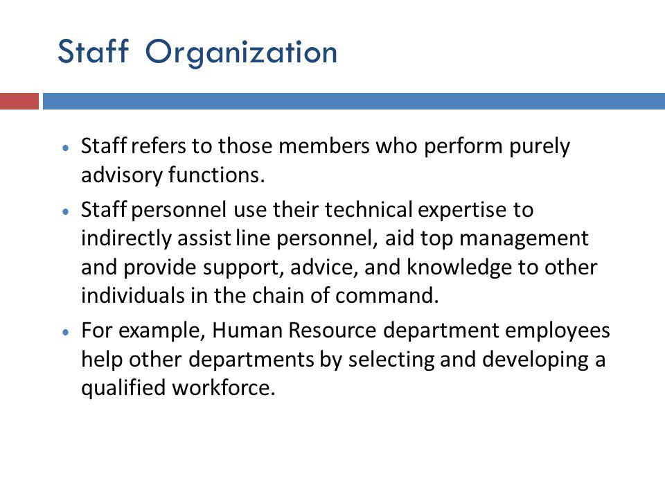 Staff Organization Staff refers to those members who perform purely advisory functions.