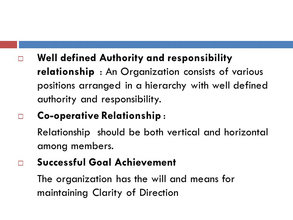 Well defined Authority and responsibility relationship : An Organization consists of various positions arranged in a hierarchy with well defined authority and responsibility.