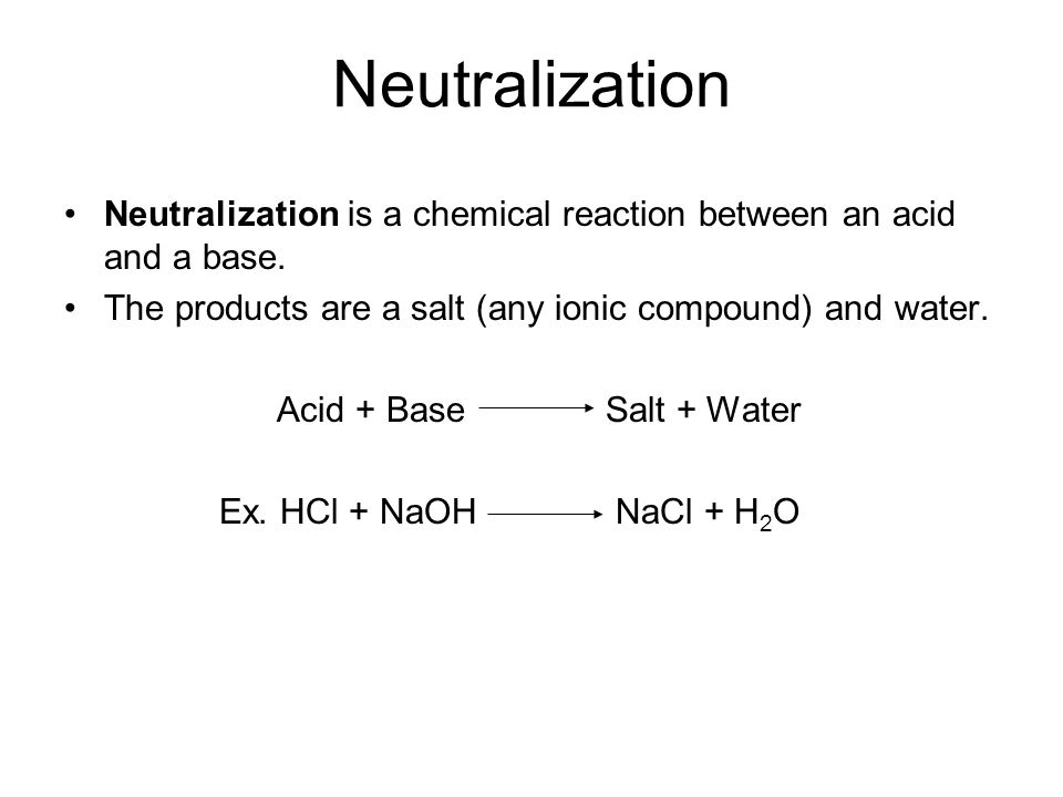 Neutralization Neutralization is a chemical reaction between an acid and a base. The products are a salt (any ionic compound) and water.